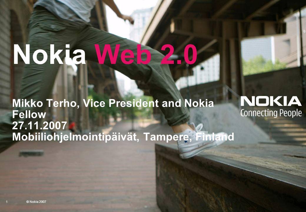1 © 2007 Nokia Nokia Web 2.0 Mikko Terho, Vice President and Nokia Fellow 27.11.2007 Mobiiliohjelmointipäivät, Tampere, Finland 1© Nokia 2007