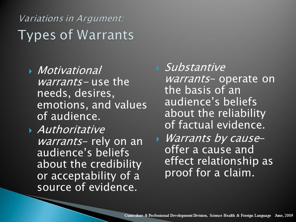  Motivational warrants- use the needs, desires, emotions, and values of audience.
