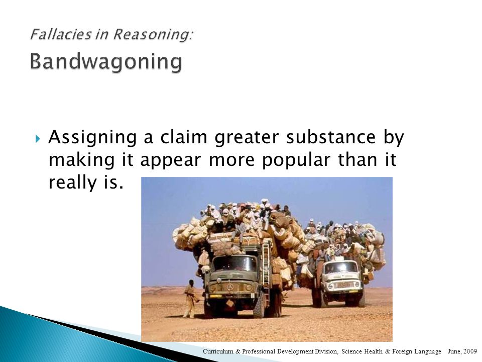  Assigning a claim greater substance by making it appear more popular than it really is.