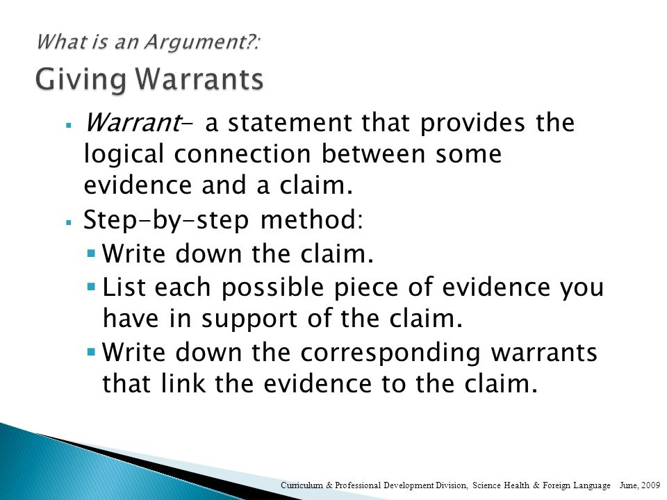  Warrant- a statement that provides the logical connection between some evidence and a claim.