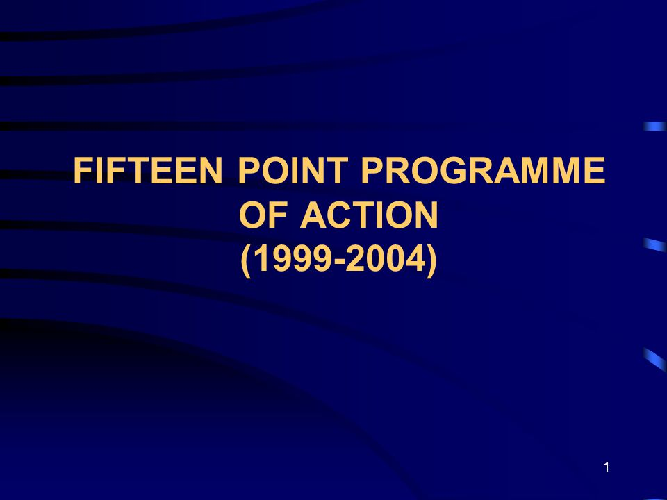 1 FIFTEEN POINT PROGRAMME OF ACTION (1999-2004)