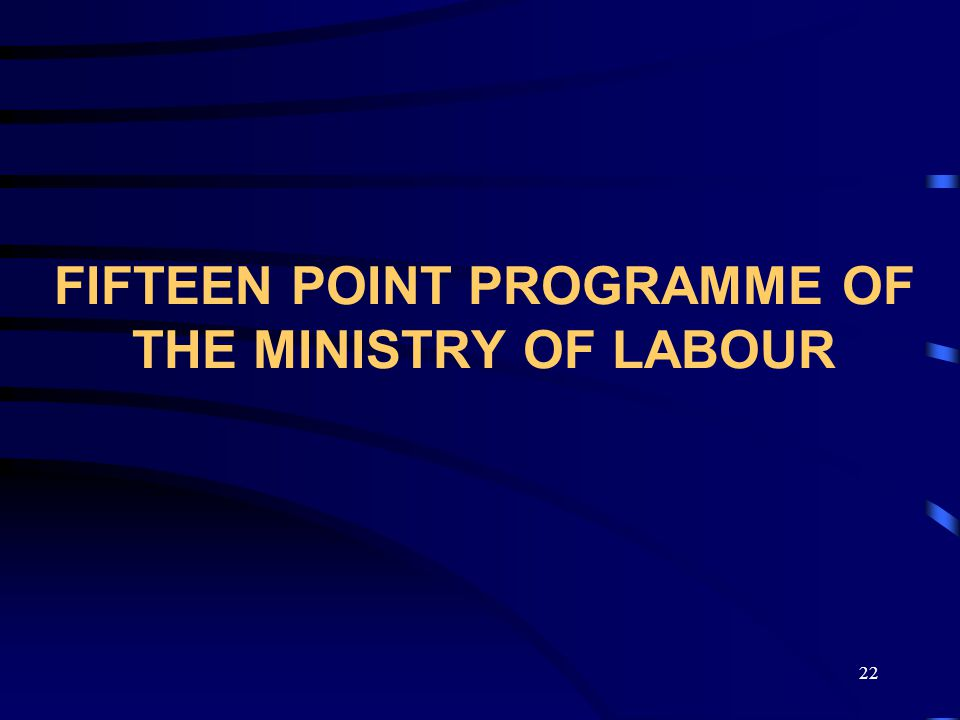 22 FIFTEEN POINT PROGRAMME OF THE MINISTRY OF LABOUR