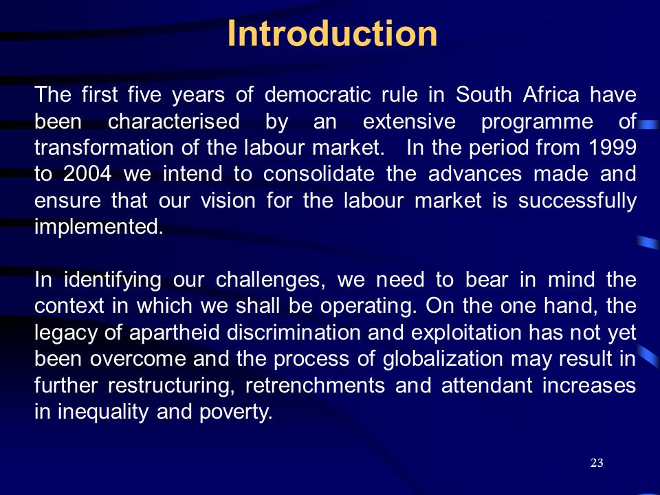 23 Introduction The first five years of democratic rule in South Africa have been characterised by an extensive programme of transformation of the labour market.