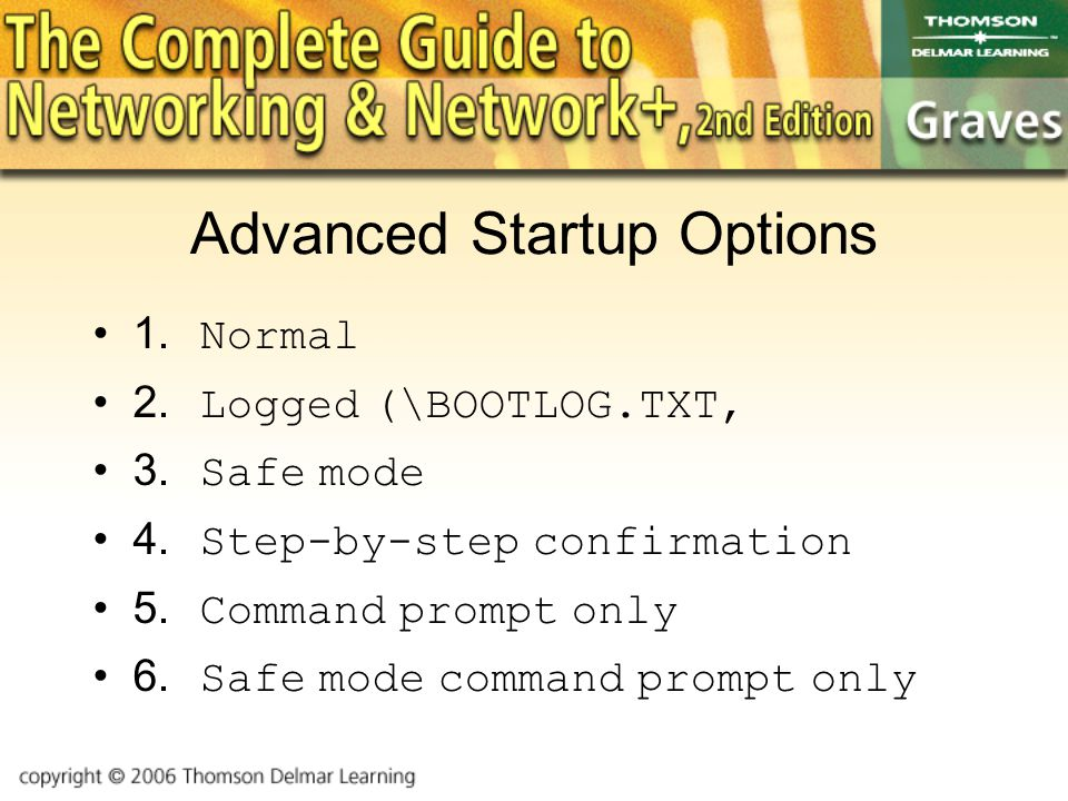 Advanced Startup Options 1.Normal 2.Logged (\BOOTLOG.TXT, 3.Safe mode 4.Step-by-step confirmation 5.Command prompt only 6.Safe mode command prompt only