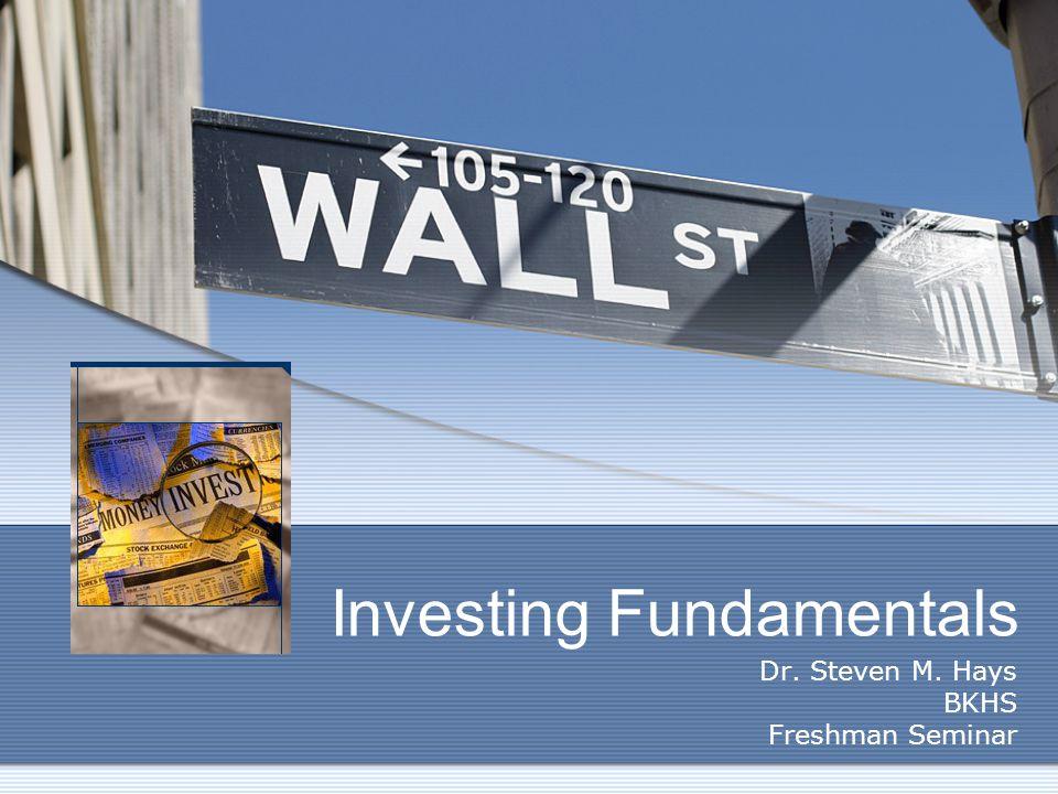 Investing Fundamentals Dr. Steven M. Hays BKHS Freshman Seminar