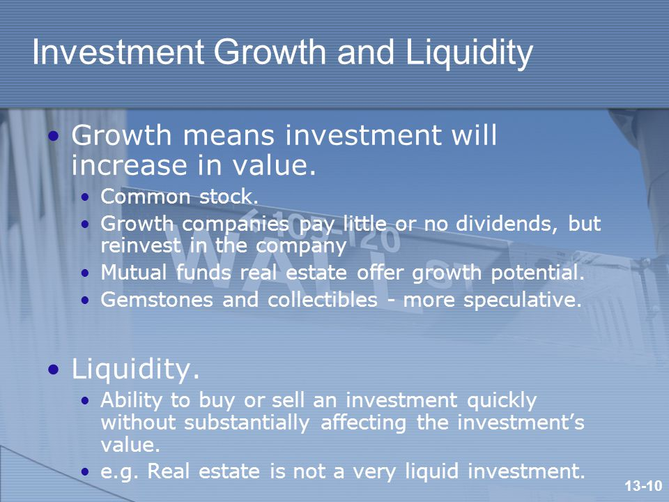 Investment Growth and Liquidity Growth means investment will increase in value.