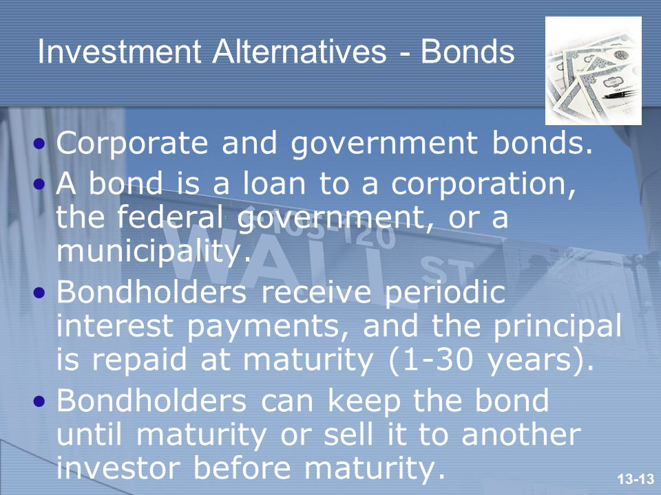 Investment Alternatives - Bonds Corporate and government bonds.