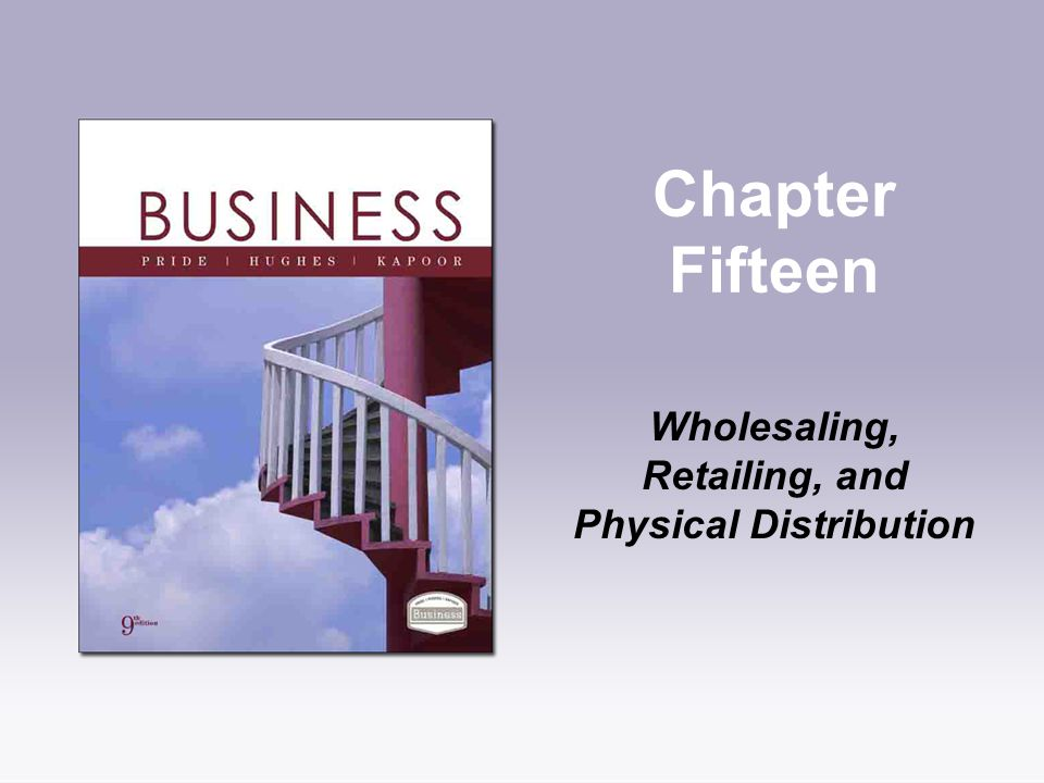 Chapter Fifteen Wholesaling, Retailing, and Physical Distribution