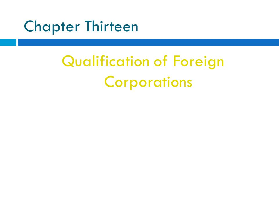 Chapter Thirteen Qualification of Foreign Corporations