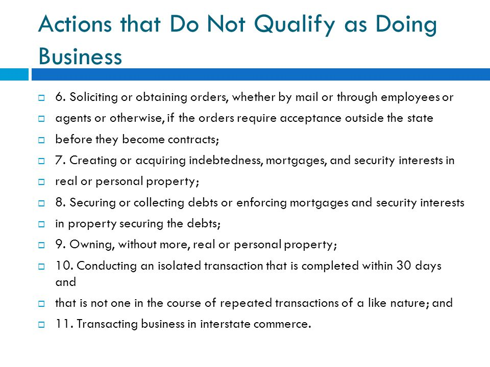 Actions that Do Not Qualify as Doing Business  6. Soliciting or obtaining orders, whether by mail or through employees or  agents or otherwise, if t