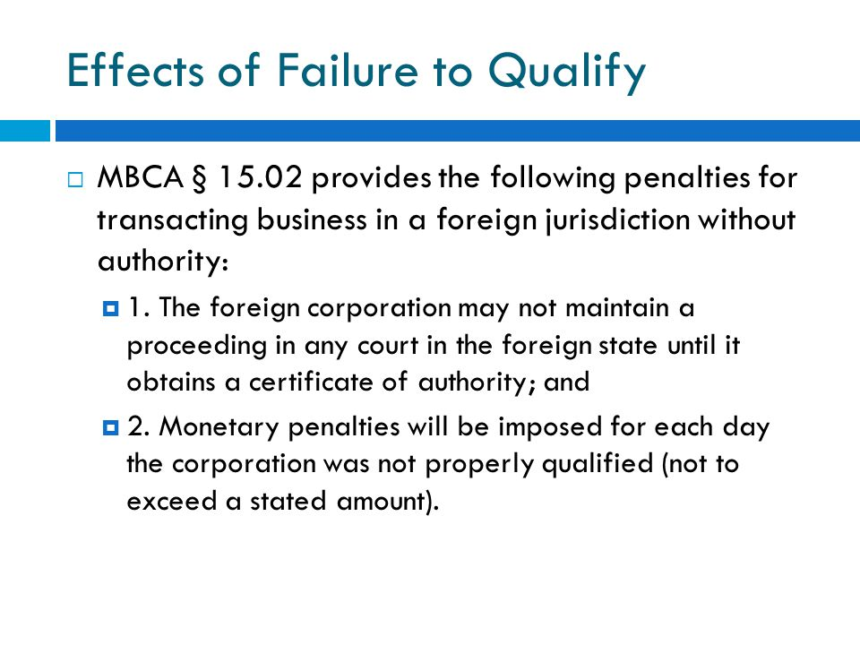 Key Features of Foreign Qualification Slide 1 of 4  Corporations that intend to transact business in other states must qualify or be approved by the foreign jurisdiction prior to commencing business in those states.