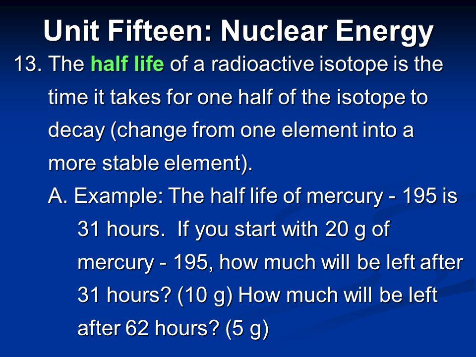 Unit Fifteen: Nuclear Energy C. gamma radiation (γ) C. gamma radiation (γ) i. no particle, no mass or charge, only i. no particle, no mass or charge,