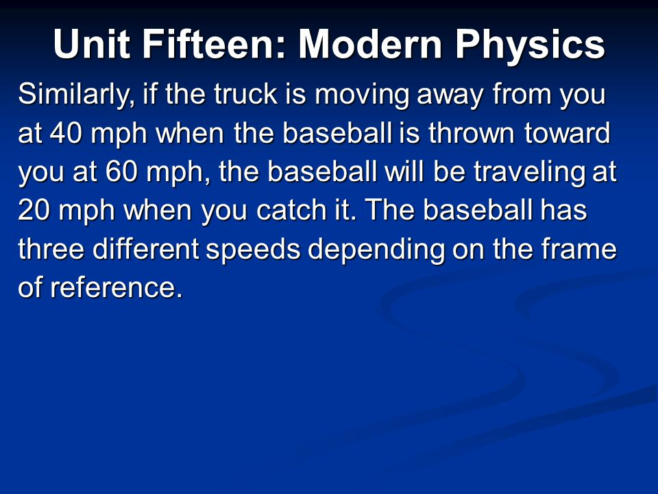 Unit Fifteen: Modern Physics Remember from the beginning of the semester, that all motion is relative.