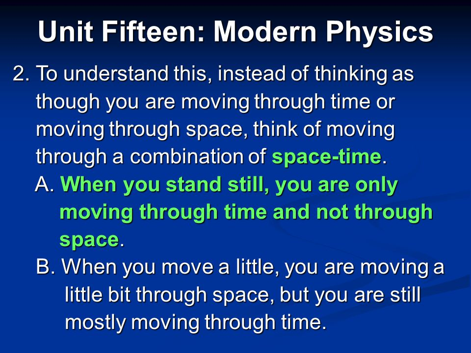 Unit Fifteen: Modern Physics People think of space and time as two separate quantities. Albert Einstein thought of space and time as linked together,