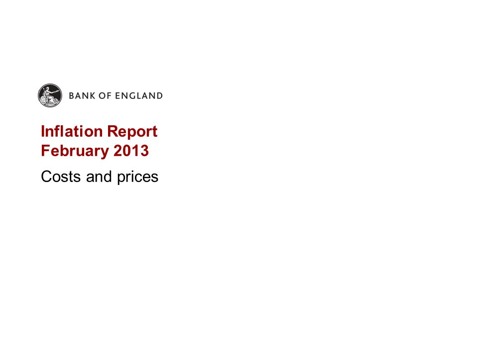 Inflation Report February 2013 Costs and prices