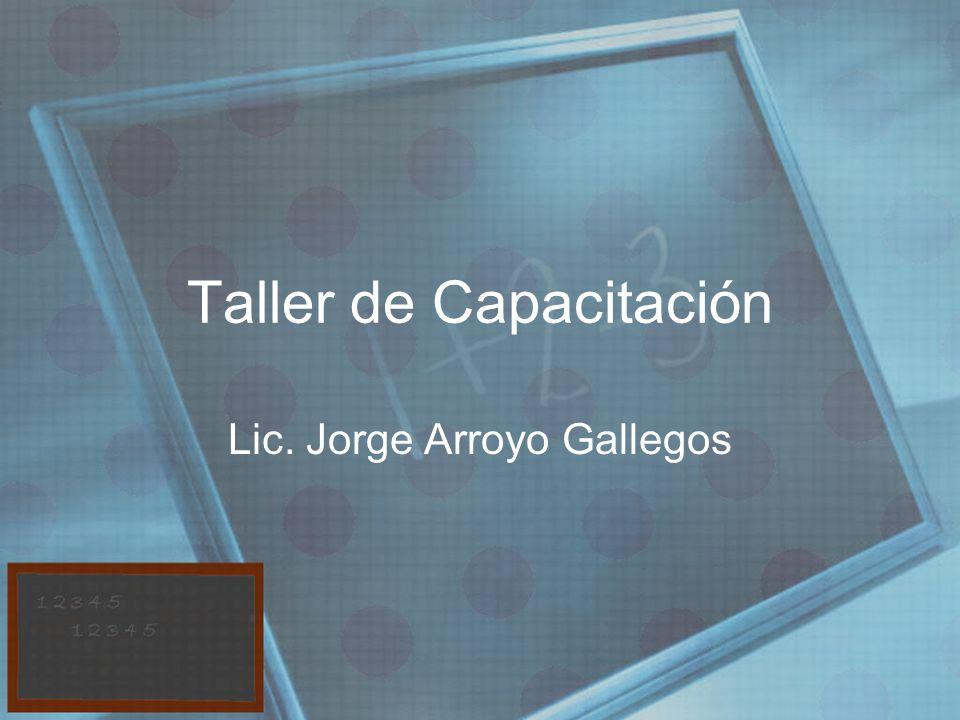 Taller de Capacitación Lic. Jorge Arroyo Gallegos