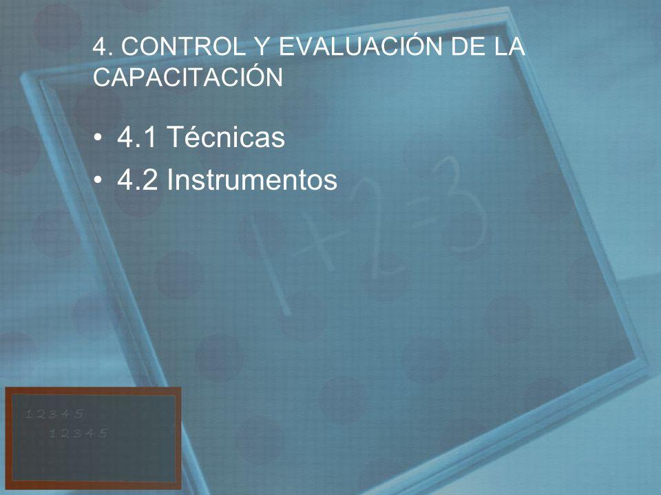4. CONTROL Y EVALUACIÓN DE LA CAPACITACIÓN 4.1 Técnicas 4.2 Instrumentos