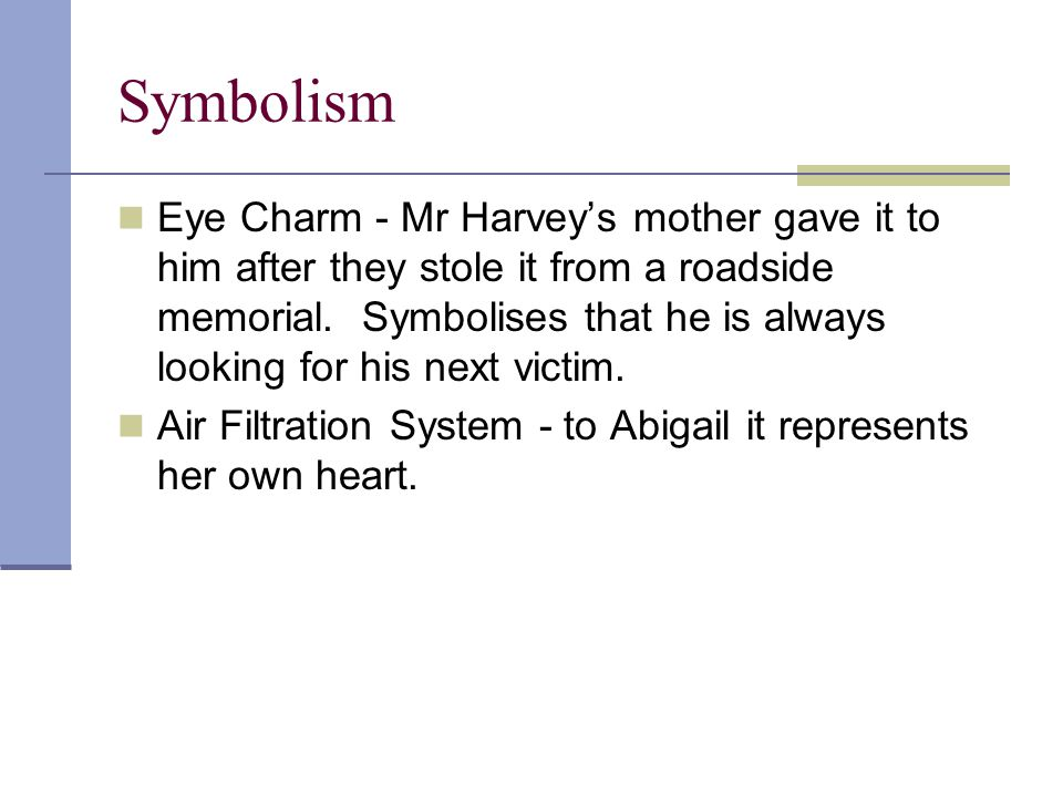 Symbolism Eye Charm - Mr Harvey's mother gave it to him after they stole it from a roadside memorial.