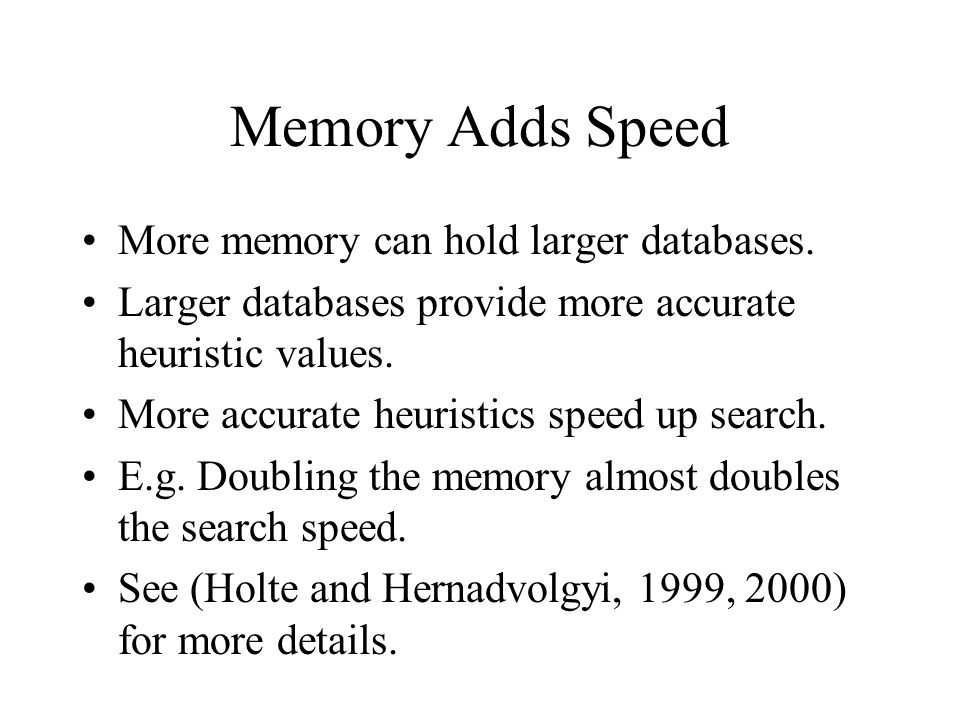 Memory Adds Speed More memory can hold larger databases.