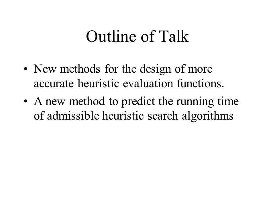 Outline of Talk New methods for the design of more accurate heuristic evaluation functions.