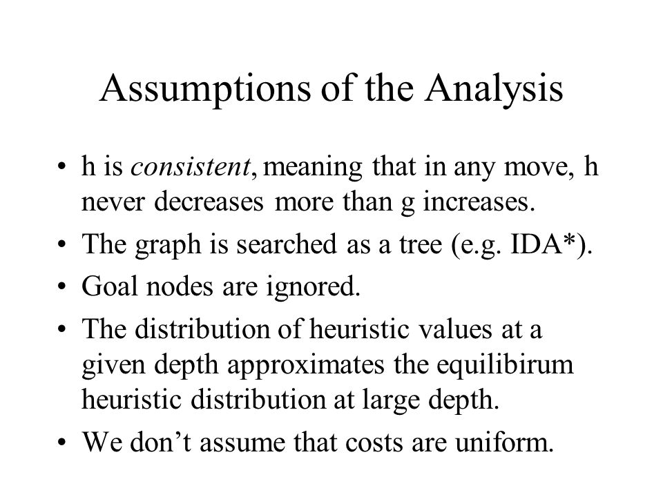 Assumptions of the Analysis h is consistent, meaning that in any move, h never decreases more than g increases.