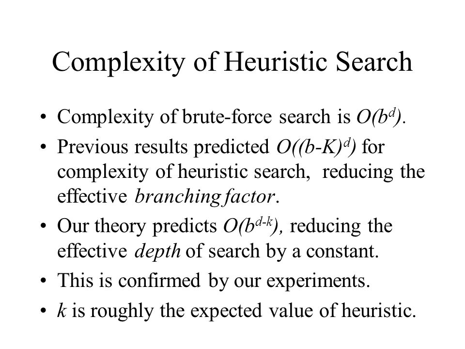 Complexity of Heuristic Search Complexity of brute-force search is O(b d ).