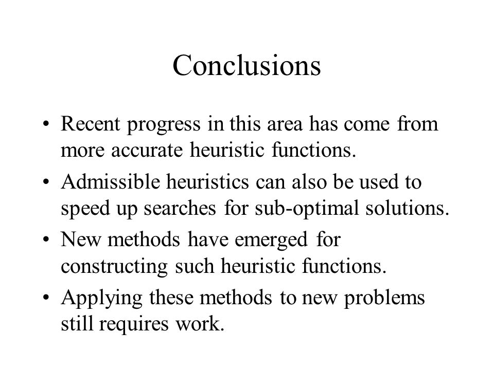 Conclusions Recent progress in this area has come from more accurate heuristic functions.
