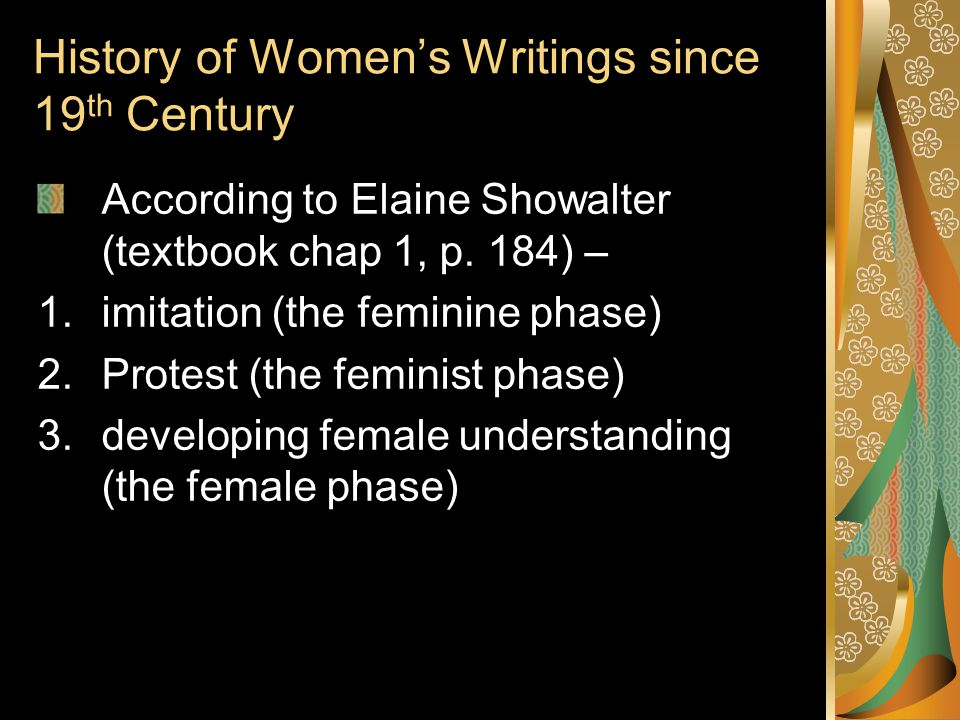 History of Women's Writings since 19 th Century According to Elaine Showalter (textbook chap 1, p.