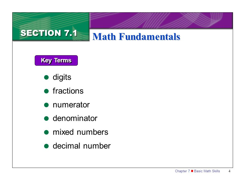 Chapter 7 Basic Math Skills 5 SECTION 7.1 Math Fundamentals Whole numbers can be written without fractions or decimals.