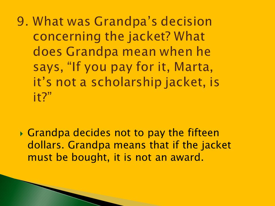  Grandpa decides not to pay the fifteen dollars. Grandpa means that if the jacket must be bought, it is not an award.