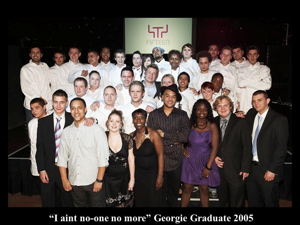 I aint no-one no more Georgie Graduate 2005