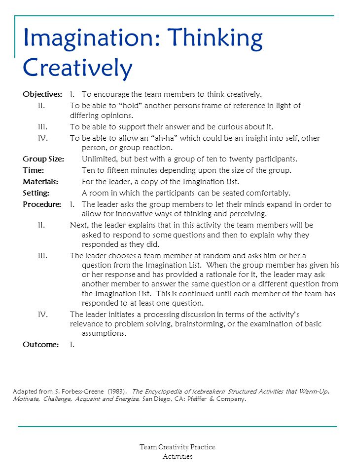 Team Creativity Practice Activities Imagination: Thinking Creatively Objectives:I.To encourage the team members to think creatively.