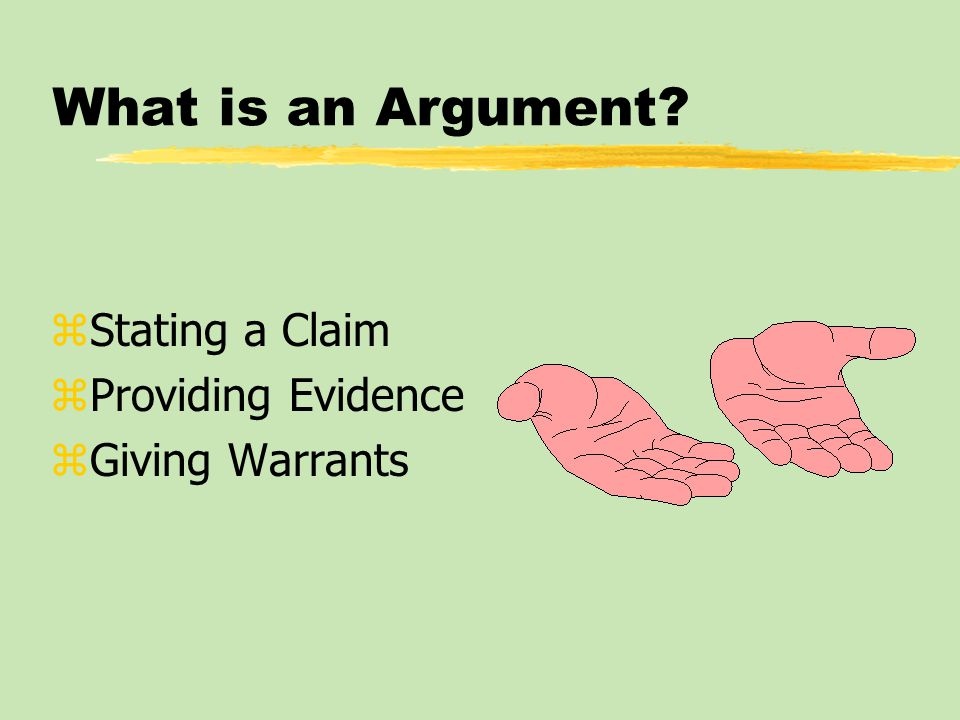 Variations in Argument: Types of Warrants zWarrants by cause: offer a cause-and- effect relationship as proof for a claim zWarrants by analogy: compare two similar cases and infer that what is true in one is true in the other