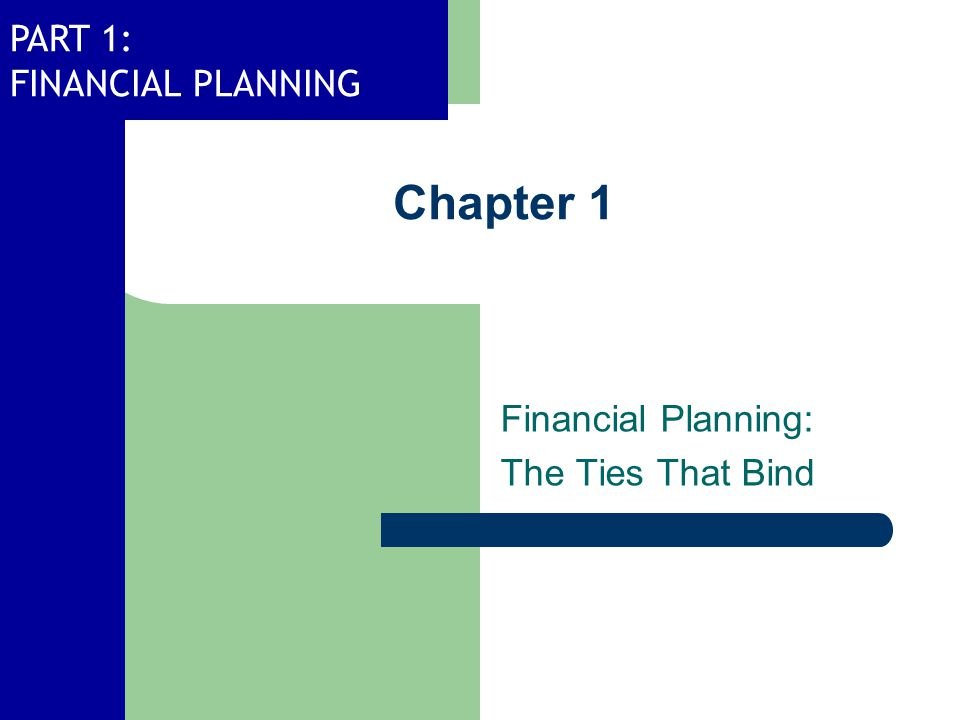 PART 1: FINANCIAL PLANNING Chapter 1 Financial Planning: The Ties That Bind