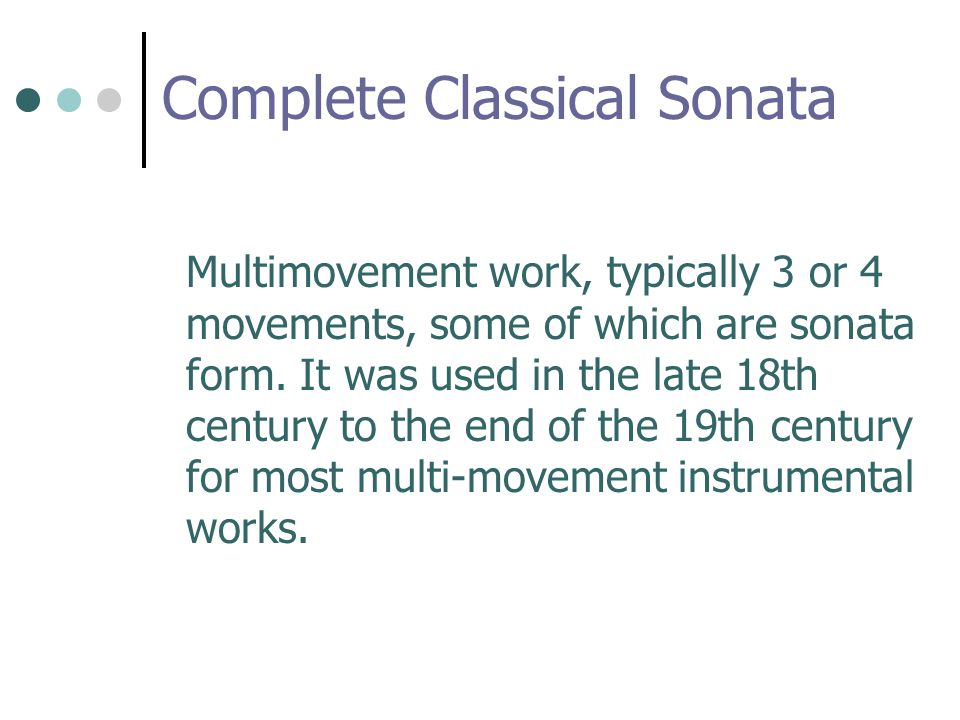 Complete Classical Sonata Multimovement work, typically 3 or 4 movements, some of which are sonata form.