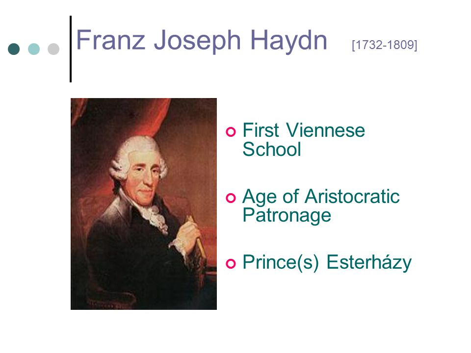 Franz Joseph Haydn [1732-1809] First Viennese School Age of Aristocratic Patronage Prince(s) Esterházy