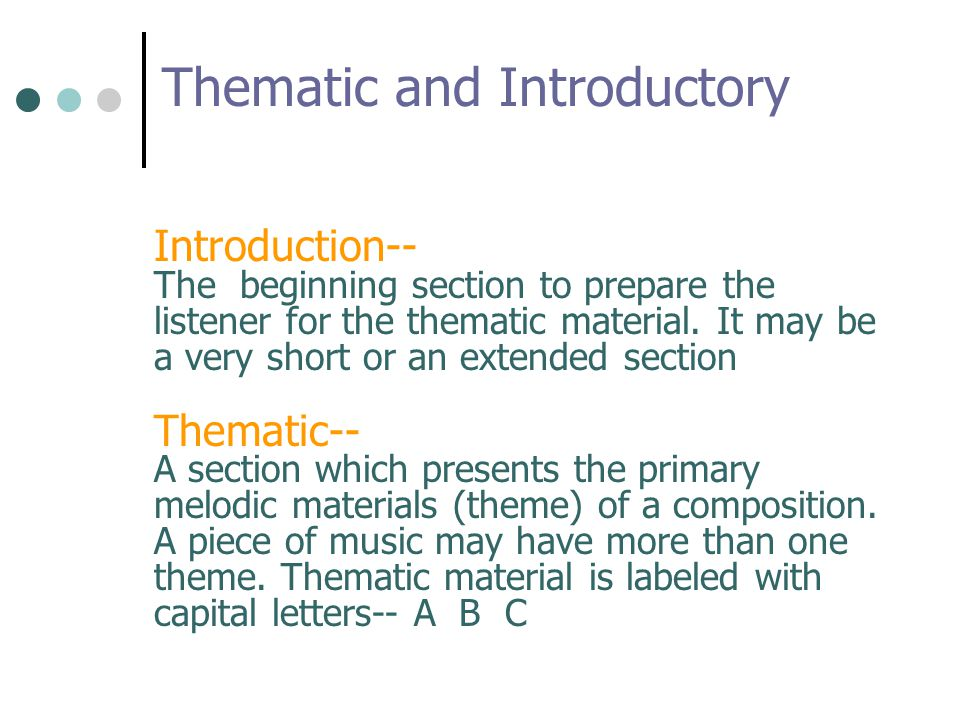 Introduction-- The beginning section to prepare the listener for the thematic material.