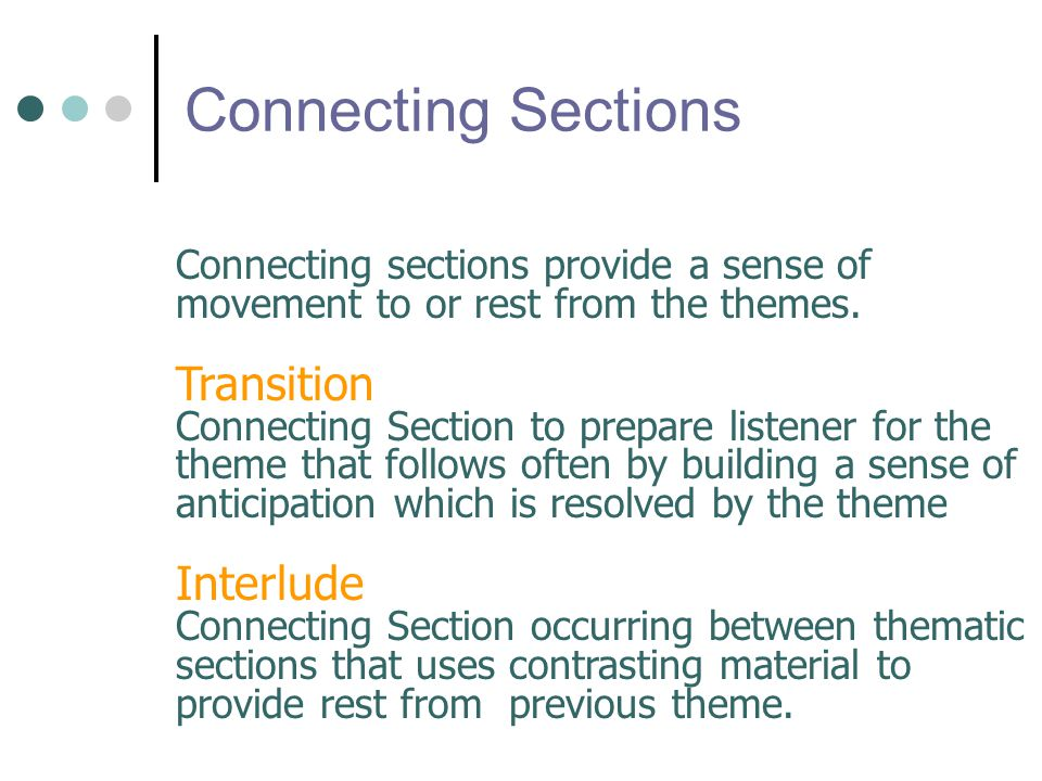 Connecting Sections Connecting sections provide a sense of movement to or rest from the themes.