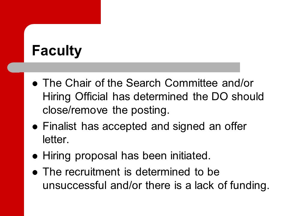 Faculty The Chair of the Search Committee and/or Hiring Official has determined the DO should close/remove the posting.