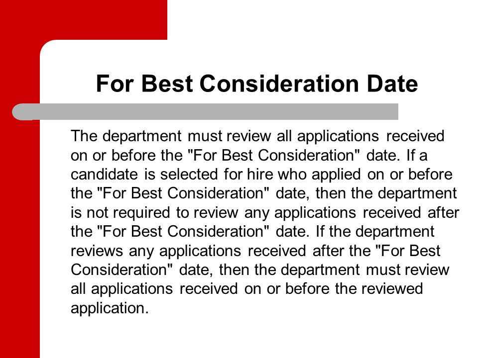 For Best Consideration Date The department must review all applications received on or before the For Best Consideration date.