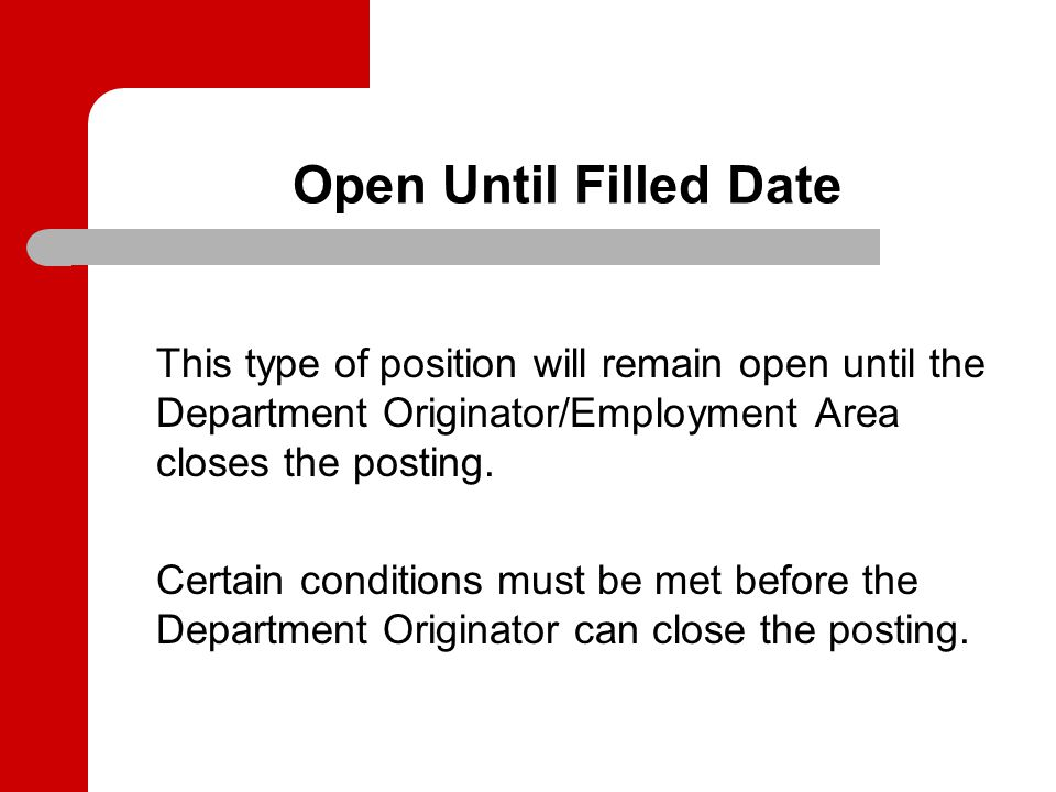 Open Until Filled/Definite Close Faculty & Student: The department may choose Closing Date or Open Until Filled, but Open Until Filled is recommended.