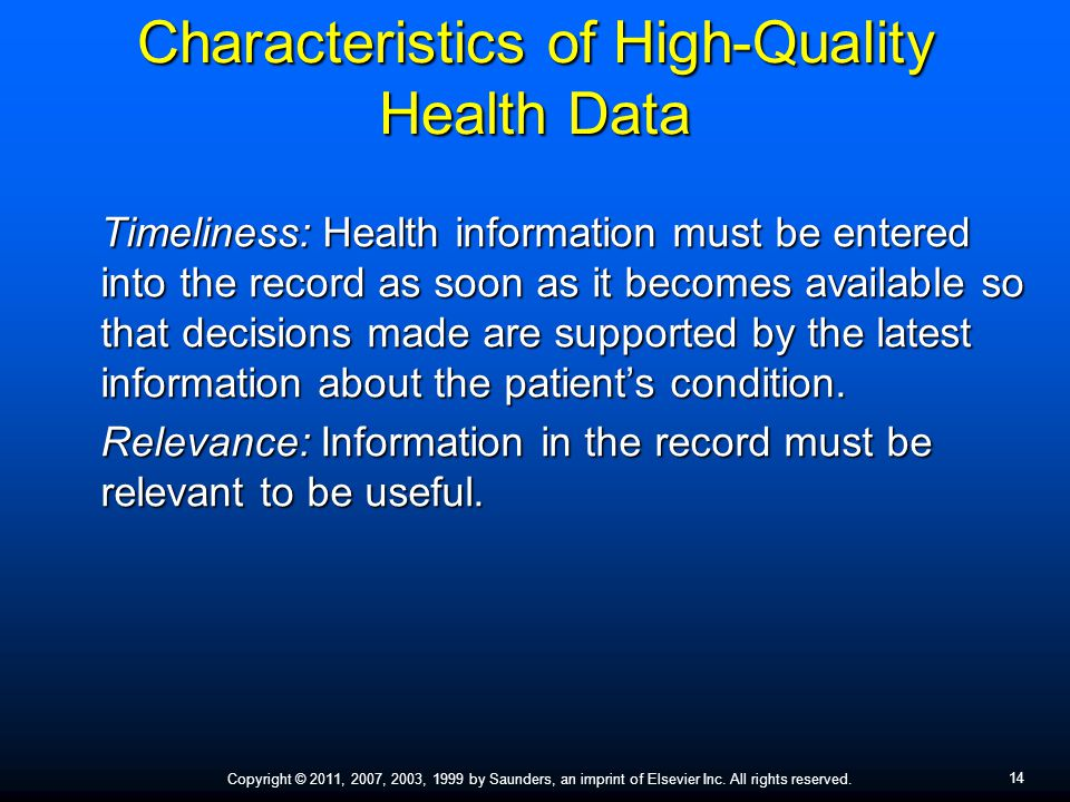 14 Copyright © 2011, 2007, 2003, 1999 by Saunders, an imprint of Elsevier Inc. All rights reserved. Characteristics of High-Quality Health Data Timeli