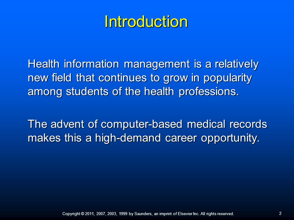 2 Copyright © 2011, 2007, 2003, 1999 by Saunders, an imprint of Elsevier Inc. All rights reserved. Introduction Health information management is a rel
