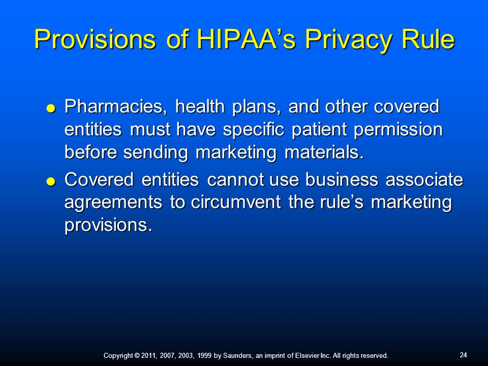 24 Copyright © 2011, 2007, 2003, 1999 by Saunders, an imprint of Elsevier Inc. All rights reserved. Provisions of HIPAA's Privacy Rule  Pharmacies, h
