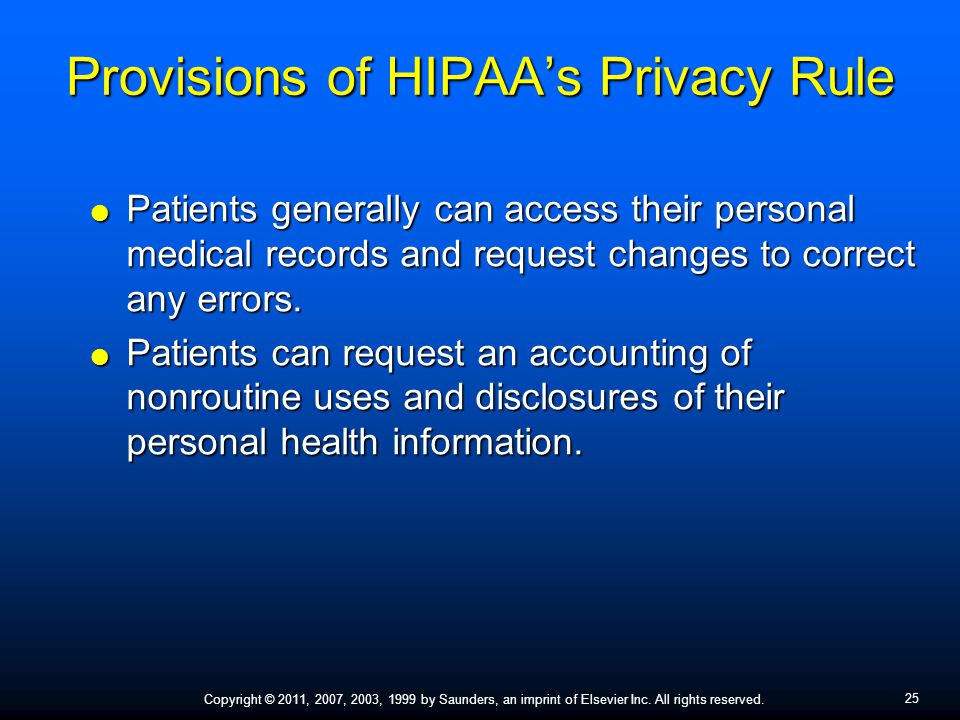 25 Copyright © 2011, 2007, 2003, 1999 by Saunders, an imprint of Elsevier Inc. All rights reserved. Provisions of HIPAA's Privacy Rule  Patients gene