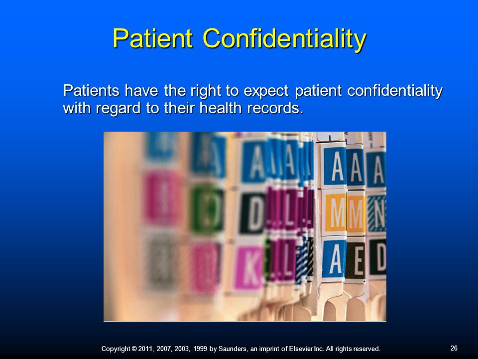 26 Copyright © 2011, 2007, 2003, 1999 by Saunders, an imprint of Elsevier Inc. All rights reserved. Patient Confidentiality Patients have the right to