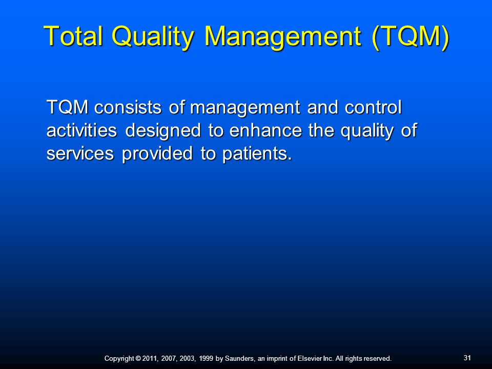 31 Copyright © 2011, 2007, 2003, 1999 by Saunders, an imprint of Elsevier Inc. All rights reserved. Total Quality Management (TQM) TQM consists of man
