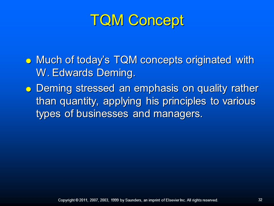 32 Copyright © 2011, 2007, 2003, 1999 by Saunders, an imprint of Elsevier Inc. All rights reserved. TQM Concept  Much of today's TQM concepts origina
