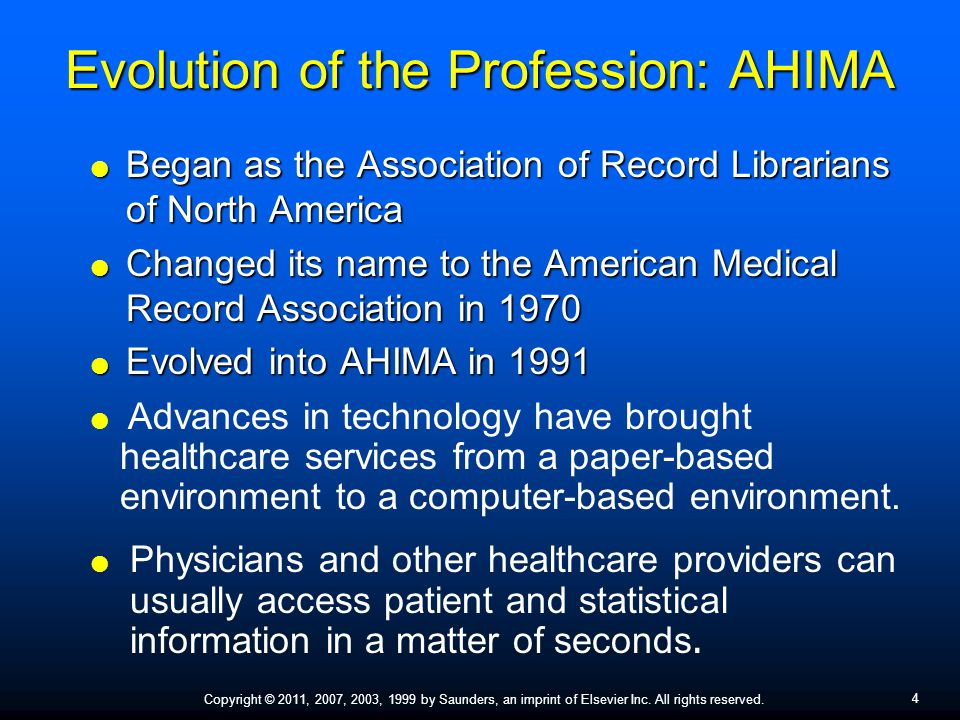 4 Copyright © 2011, 2007, 2003, 1999 by Saunders, an imprint of Elsevier Inc. All rights reserved. Evolution of the Profession: AHIMA  Began as the A