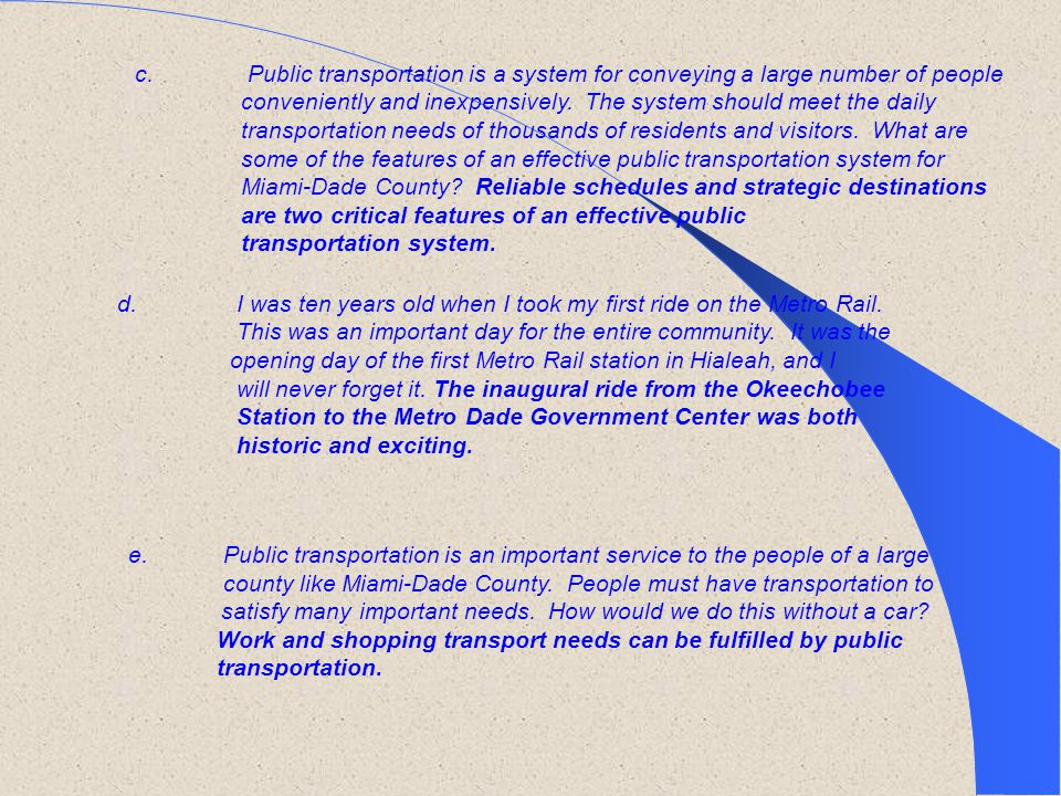 e. Public transportation is an important service to the people of a large county like Miami-Dade County. People must have transportation to satisfy ma